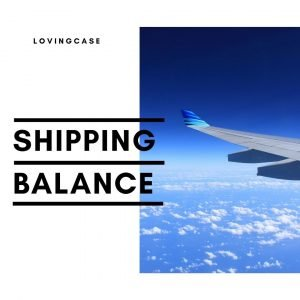 shipping balance charge- lovingcase